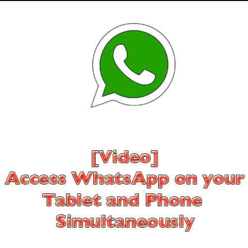 [Video] Access WhatsApp on your Tablet and Phone Simultaneously